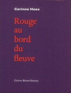 Rouge au bord du fleuve / Corinne Hoex - Paris : Bruno Doucey, cop. 2012