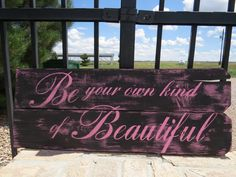 Be your own kind of Beautiful~ hand painted wood sign~$49.95 Available on Etsy by CherryCreekCrafts http://www.etsy.com/shop/CherryCreekCrafts?ref=shop_sugg