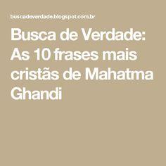 Busca de Verdade: As 10 frases mais cristãs de Mahatma Ghandi