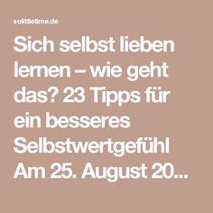 """Sich selbst lieben lernen – wie geht das? 23 Tipps für ein besseres Selbstwertgefühl  Am 25. August 2015 von Andrea  Save  Während ich vor einiger Zeit in einer H&M-Umkleide irgendwo in München auf eine Freundin wartete, überhörte ich folgendes:  """"Ich bin so fett.""""  """"Mein Bauch ist so eklig.""""  """"Das Oberteil passt Dir besser, ich schau darin scheiße aus.""""  """"Hast Du gesehen, wie viel die XY abgenommen hat? Ich muss auch unbedingt noch abnehmen – mindestens 5 Kilo.""""  Irgendwann bin ich…"""