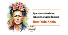 Apartman dairesinden sahneye: Ben Frida Kahlo http://www.presshaber.com/apartman-dairesinden-sahneye-ben-frida-kahlo-haber26378.html