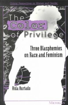 The Color of Privilege: Three Blasphemies on Race and Feminism