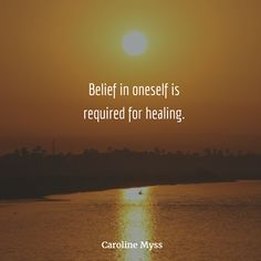 """""""Belief in oneself is required for healing."""" Quote by Caroline Myss.  http://www.theshiftnetwork.com/?utm_source=pinterest&utm_medium=social&utm_campaign=inspirationalquotes"""