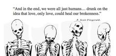 And in the end, we were all just humans… drunk on the idea that love, only love, could heal our brokenness.