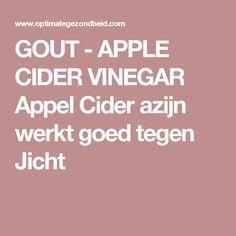 GOUT  - APPLE CIDER VINEGAR  Appel Cider azijn werkt goed tegen Jicht