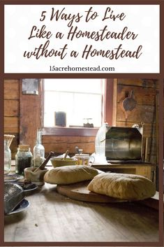 Learn these 5 ways to live like a homesteader without a homestead and you will have a great start on your homesteading journey.