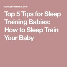 Top 5 Tips for Sleep Training Babies: How to Sleep Train Your Baby