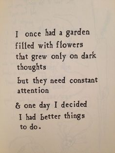 Flowers that grow on dark thoughts need constant attention, and I have better things to do.