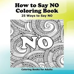 How to Say NO Coloring Book: 25 Ways to Say NO (Coloring ... http://www.amazon.com/dp/1532944195/ref=cm_sw_r_pi_dp_ZDLjxb1RXGHCD