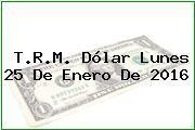 http://tecnoautos.com/wp-content/uploads/imagenes/trm-dolar/thumbs/trm-dolar-20160125.jpg TRM Dólar Colombia, Lunes 25 de Enero de 2016 - http://tecnoautos.com/actualidad/finanzas/trm-dolar-hoy/tcrm-colombia-lunes-25-de-enero-de-2016/