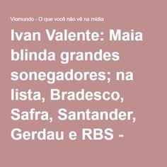 Ivan Valente: Maia blinda grandes sonegadores; na lista, Bradesco, Safra, Santander, Gerdau e RBS - Viomundo - O que você não vê na mídia