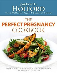 The Perfect Pregnancy Cookbook Boost Fertility and Promote a Healthy Pregnancy with Optimum Nutrition by Patrick Holford 20100414