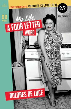 My Life, a Four Letter Word: Confessions of a Counter Culture Diva  by Dolores DeLuce ($5.23)