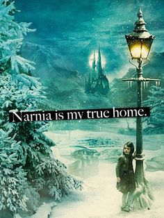 Narnia is my true home.