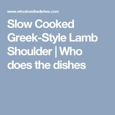 Slow Cooked Greek-Style Lamb Shoulder | Who does the dishes