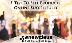 5 Tips To Sell Products Online Successfully!! http://www.enewcleus.com/blog/2017/01/30/5-tips-sell-online-successfully/ #enewcleus #OnlineSelling #OnlineMarketplaceManager #SSGroup