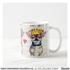 KING CHIHUAHUA COLORFUL LOVE MUG! COFFEE MUG