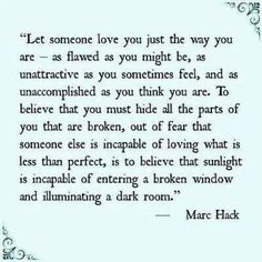 Let someone love you just the way you are- as flawed as you might be.. Great Quotes, Quotes To Live By, Me Quotes, Inspirational Quotes, Happy Quotes, Meaningful Quotes, Fear Of Love Quotes, Impossible Love Quotes, Loving Someone Quotes