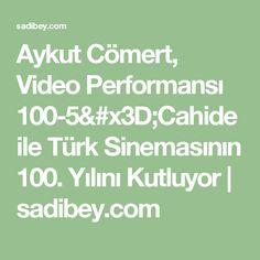 Aykut Cömert, Video Performansı 100-5=Cahide ile Türk Sinemasının 100. Yılını Kutluyor   sadibey.com