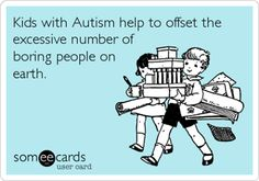Ha! True story. Kids with autism keep it interesting.