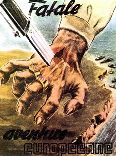 WW2 - Anti allies propaganda. 'Fatale aventure europeenne' / Fatal European adventure. A knife stabs through a grasping hand, wearing rings bearing the British and American flags, over the Northern French coast.