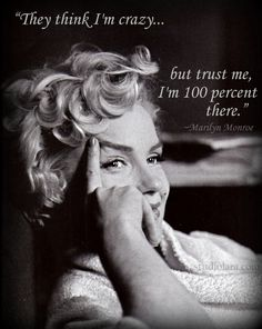 """They think I'm crazy...but trust me, I'm 100 percent there.""~Marilyn Monroe #quote"