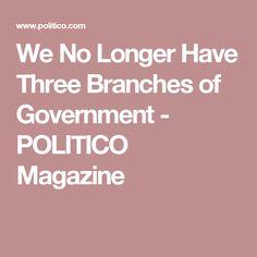 We No Longer Have Three Branches of Government - POLITICO Magazine