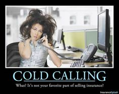 cold calling, it's every insurance agent's favorite activity