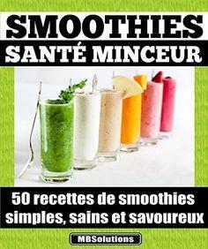 Smoothies santé minceur - 50 recettes de smoothies simples, sains et savoureux: Simplifiez-vous la vie et préservez votre santé en consommant chaque jour ... (Les petits livres MarieBo Solutions t. 1) de Marie Bouthillier, http://www.amazon.fr/dp/B00LISNJXI/ref=cm_sw_r_pi_dp_QWRAvb1PK7S52