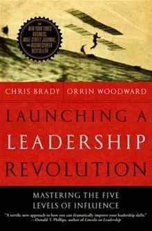 Launching a Leadership Revolution - Mastering the Five Levels of Influence by Chris Brady and Orrin Woodward. #Kobo #eBook