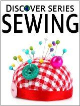 Sewing: Discover Series Picture Book for Children (Kindle Kids Library)  By Xist Publishing