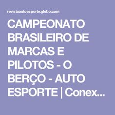 CAMPEONATO BRASILEIRO DE MARCAS E PILOTOS - O BERÇO - AUTO ESPORTE   Conexão Saloma Blog, Sport, Pilots, Blogging