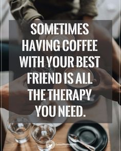 Sometimes having coffee with your best friend is all the therapy you need. #curiousmindmagazine #inspirationalquotes #quotes #positivethinking #inspiration #motivation #quotesoftheday #instaquotes #sayings #words #quotation #motivationalquotes #lifequotes #qotd #quotestagram #lifecoach #inspire #positivity #positivethoughts #life #like #love #follow #psychology #lifestyle #spirituality