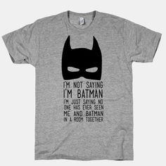 Reveal your secret identity with this I'm Not Saying I'm Batman tee!  The American Apparel Athletic T-shirt is a cotton, poly & rayon blend, ultra-soft t-shirt with a vintage style cut