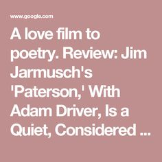 A love film to poetry. Review: Jim Jarmusch's 'Paterson,' With Adam Driver, Is a Quiet, Considered Masterpiece - The Atlantic