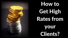 How to Get High Rates from your Clients?