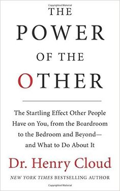 The Power of the Other: The startling effect other people have on you, from the boardroom to the bedroom and beyond-and what to do about it: Henry Cloud: 9780061777141: Amazon.com: Books