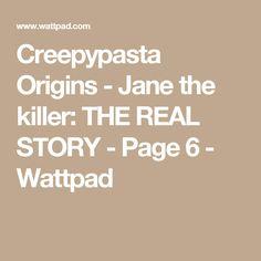 Creepypasta Origins - Jane the killer: THE REAL STORY - Page 6 - Wattpad