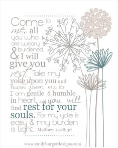 I can't hear this verse enough! <3 Matthew 11:28-30 ...rest for your souls