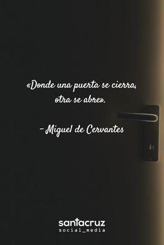 """Donde una puerta se cierra, otra se abre"". - Miguel de #Cervantes #SocialMedia #CommunityManager #StaCruzSM #motivationalquote"