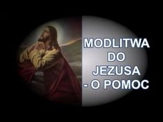 MODLITWA DO JEZUSA - O POMOC - YouTube