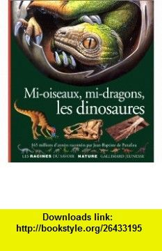 Mi-oiseaux, Mi-dragons, Les Dinosaures (9782070546787) Jean-Baptiste de Panafieu, Christophe Drochon , ISBN-10: 2070546780  , ISBN-13: 978-2070546787 ,  , tutorials , pdf , ebook , torrent , downloads , rapidshare , filesonic , hotfile , megaupload , fileserve