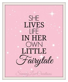"""""""She Lives Life In Her Own Little Fairytale"""""""