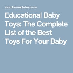 Educational Baby Toys: The Complete List of the Best Toys For Your Baby