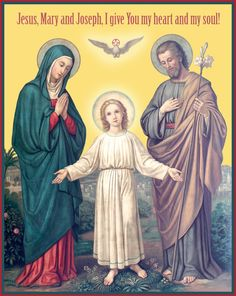 Jesus, Mary and Joseph, I give you my heart and my soul