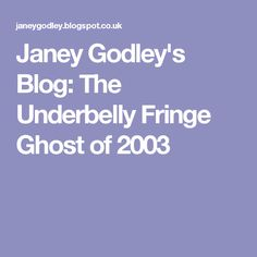 Janey Godley's Blog: The Underbelly Fringe Ghost of 2003