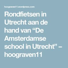 """Rondfietsen in Utrecht aan de hand van """"De Amsterdamse school in Utrecht"""" – hoograven11"""