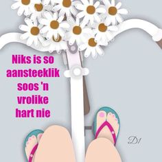 Niks is so aansteeklik soos 'n vrolike hart nie Sweet Quotes, Sweet Sayings, Afrikaanse Quotes, Wisdom Quotes, Picture Quotes, Color Splash, Psalms, Words, Motivational