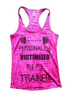 https://www.etsy.com/listing/219921768/womens-personally-victimized-by-my?ref=listing-shop-header-1 Personally Victimized by my trainer, Amazing shirt for all the runnings and trainers. Training tank top workout gym shirt! Super light weight