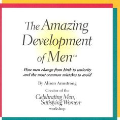 Amazing Development of Men by Alison Armstrong